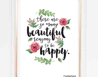 There are so many beautiful reasons to be happy Floral Quote typography print