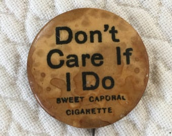 Vintage Button Pin. The Button Says, Don't Care If I Do, Sweet Caporal Cigerettes. Aged Button.