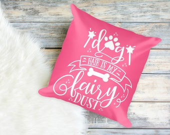 Dog Hair is My Fairy Dust Square Pillow for Dog Moms
