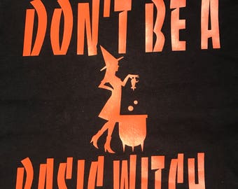 Dont be a Basic Witch Tshirt