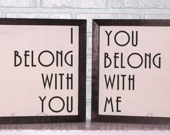 I Belong With You You Belong With Me wood signs