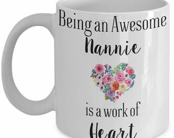 Nannie Coffee Mug, Appreciation or Birthday Gift, Being an Awesome Nannie is a Work of Heart