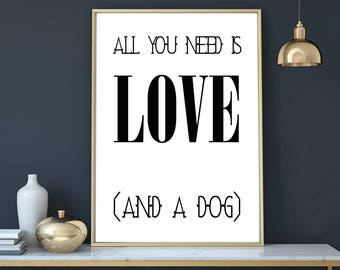 All you need is love and a dog poster, Minimalist art, modern print printable typography, wall art