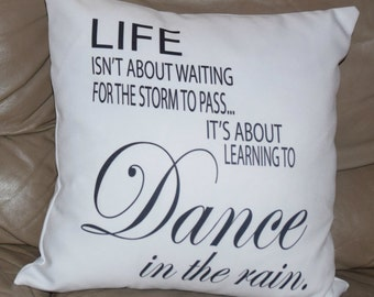 Life Isn't About Waiting for the Storm to Pass. It's About Learning to Dance in the Rain 18X18 Decorative Pillow Cover
