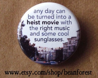 any day can be turned into a heist movie with the right music and some cool sunglasses - pinback button badge