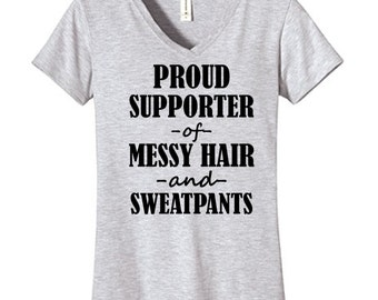 Proud Supporter of Messy Hair and Sweatpants Tshirt, Funny Humor Novelty Shirt Saying, Womens Fitted V-Neck Shirt Saying