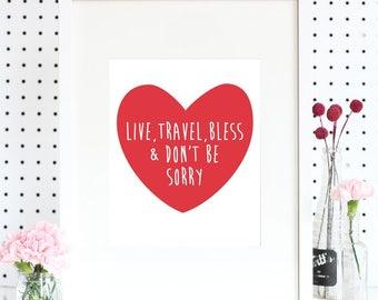 Art Print - Live, Travel, Bless & Don't Be Sorry