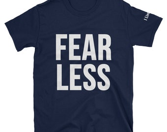 Fear Less Shirt | I Live Life brand | Best Motivation Quote Gym Shirts Mens Gift Womens Shirts Stong Fearless Short-Sleeve Unisex T-Shirt