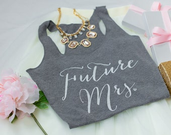 Future Mrs, Bride Tank, Wife Tank,Bridal Top, Gifts for Bride to be, Wifey top, Bride Shirt, Bridal Shower Gift, Bachelorette Party