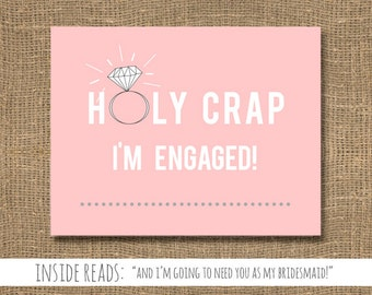 Holy Crap I'm Engaged | Funny Bridesmaid Card | Maid of Honor / Ask My Maid of Honour / Will You Be My Flower Girl / Engagement Announcement