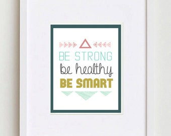 Be Strong, Be Healthy, Be Smart DIGITAL Print     Instant Download