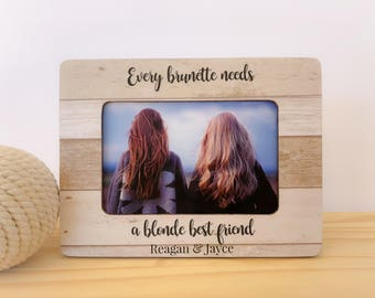Blonde Brunette Frame. Best Friend Gift. Every brunette needs a blonde best friend frame. Personalized picture frame