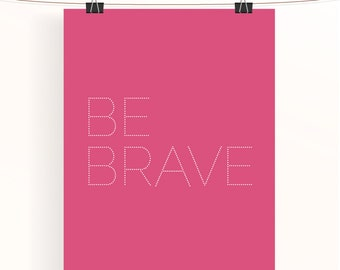 Pink be brave print - inspirational poster - motivational print - typography poster - pink nursery print - home decor - home wall art