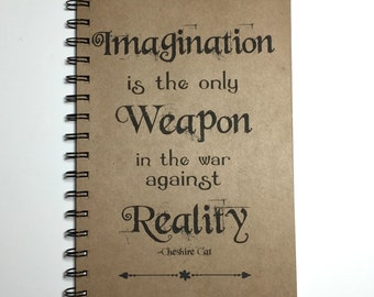 Alice in Wonderland Quote, Cheshire Cat Quote, Alice in Wonderland Journal, Imagination is the only Weapon against Reality, Cheshire cat