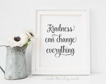 Kindness Can Change Everything Printable Motivational Digital Quote Art, Make This Day Count