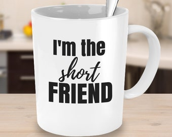 I'm the Short Friend Mug Gifts for Teens Gifts under 25 Best Friends Mugs Student Coffee Mug with Words Office Mug BFF Gift