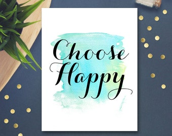 Happy Quote Positive Saying Print Printable Poster Inspirational Teal Turquoise Watercolor Art Calligraphy Choose Happy Print Wall Decor DIY