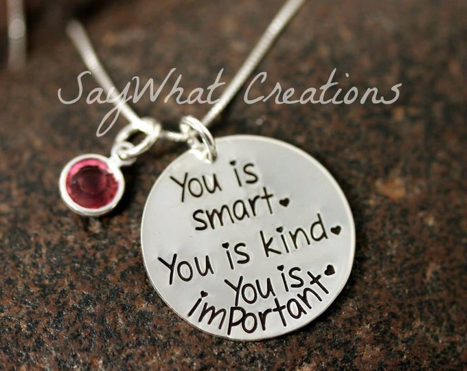 You is smart. You is kind. You is important. Hand stamped necklace with quote from The Help