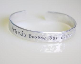 Friends Become Our Chosen Family Cuff Bracelet - Friendship Bangle Bracelet - Silver Bracelet - Hand Stamped Bracelet