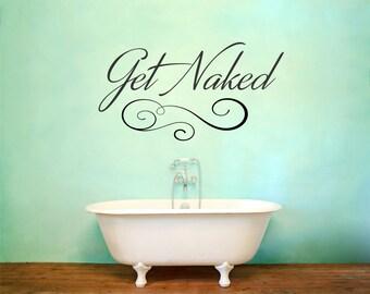 Get Naked Decal, Bathroom Decor, Get Naked Sign,  Get Naked Print, Get Naked Wall Decal, Get Naked Wall Art, Get Naked Vinyl - WD0206