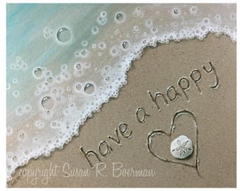 Fine Art Print 10 x 8 Have a Happy Heart, Writing in the Sand, Lettering, Sand Dollar, Water's Edge, Water Bubbles, Sea Foam, Shell on Beach