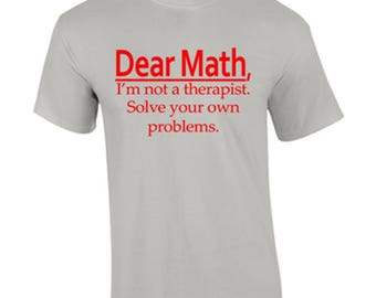 T-Shirt Dear Math Funny Custom Shirt & Ink Color