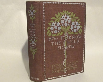 How To Know The Wildflowers  by Mrs. William Starr Dana  Published in 1899