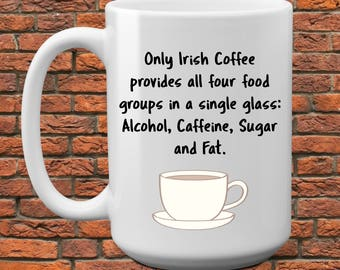Irish Coffee - Four Food Groups - humorous coffee mug