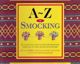 The A to Z Book of Smocking.  9577. 128 Pages of information.