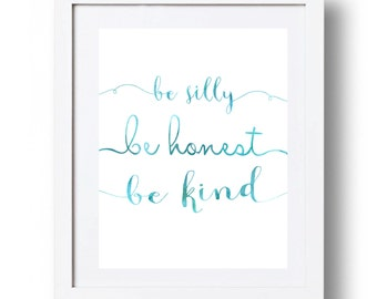 Be silly be honest be kind printable Watercolor Turquoise letters Nursery wall art print Typography  wall decor 11x14 5x7 8x10 DOWNLOAD