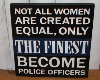 Not All Women are Created Equal, Only/The Finest/Become Police Officers/Police Decor/Police Sign