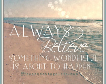 Always BELIEVE Something Wonderful - Seaside Quote Bokeh Bubbles (Coastal Living Cottage Decor/ Beach House Wall Art Photography)