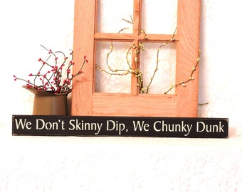 We Don't Skinny Dip We Chunky Dunk - Primitive Painted Wood Sign, Skinny Dip Sign, Funny Wood Sign, Fun Summer Sign, Available in 3 Sizes