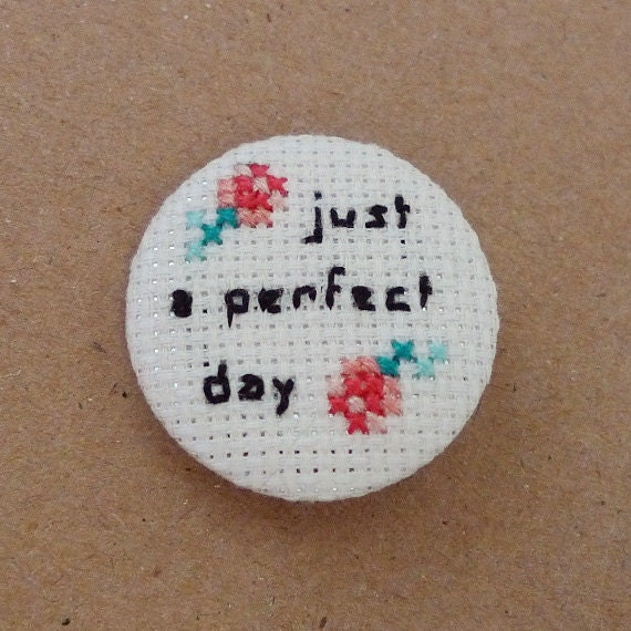 Just a perfect day cross stitch 31mm pinback button - Lou Reed Embroidered brooch