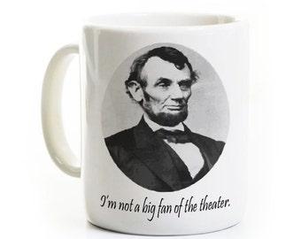 History Teacher Coffee Mug - Abraham Lincoln - History Buff Mug - Funny History Mug - Not A Big Fan of the Theater - Birthday Gift