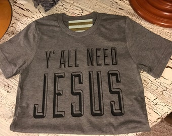 Y'All Need Jesus Tri Blend tee