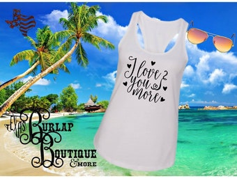Handmade Love you more Next Level Racerback tank Top Size XS - 2X several colors Available