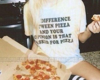The Difference Between Pizza And Your Opinion Is That I Asked For Pizza / Premium Quality ! - Made in London
