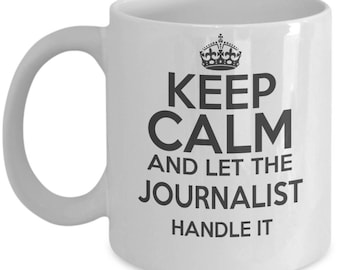 Keep Calm And Let Journalist Handle It. Best Gift For Journalist. Birthday Gift. Calm Journalist Mug. 11oz 15oz Coffee Mug.