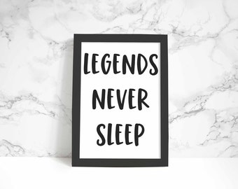 Legends Never Sleep print, wall art, quote