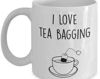 I Love Tea Bagging Mug - Funny Tea Hot Coffee Cocoa Cup - Novelty Birthday Christmas Anniversary Gag Gifts Idea