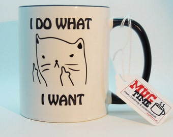 Cat - I do what I want - cute Mug Cup - Coffee Tea Pet Cat Mug Funny Cat Mug Cat Lover Gift for Cat Lovers