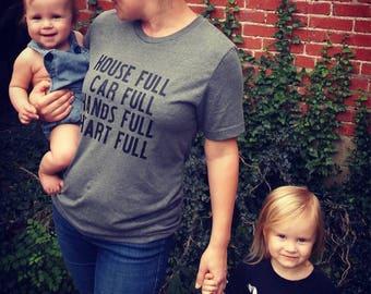House full car full Hands full heart Full tee tshirt shirt