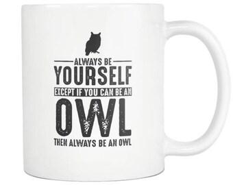 Owl Mug, Owl Gift ,Always be Yourself , Owl Coffee Mug - Tea Cup 11oz