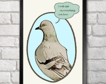 Pigeon print + 3 for 2 offer! size A3+  33 x 48 cm;  13 x 19 in, Sh*t on everything