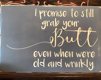 Handmade Wooden I Promise To Still...Old And Wrinkly Sign