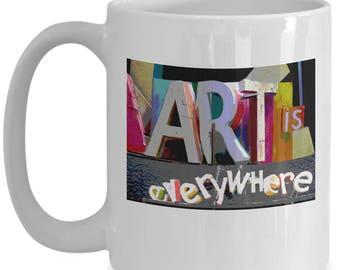 Art Is Everywhere Gift Mug - Great Gift For Artists, Art Teachers, and Art Lovers
