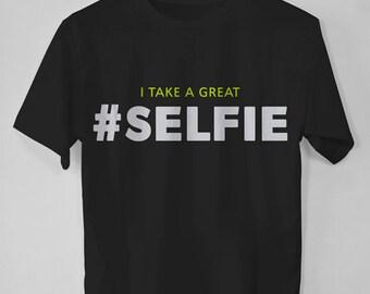 I Take A Great Selfie Shirt, Selfie Fan Tee, Funny Selfie Photography T Shirt, Selfie Tee, Instagram T shirt, Funny Selfie, Hashtag Shirt