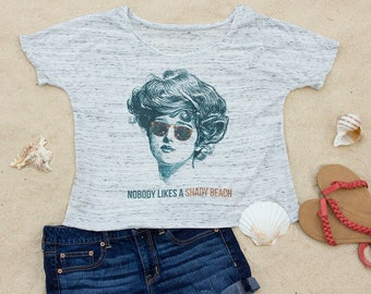 Nobody Likes A Shady Beach, Slouchy Scoop Neck Women's T-Shirt, Ocean, Vacation, Travel, Gift for Women, Gift for Her, Aesthetic Clothing