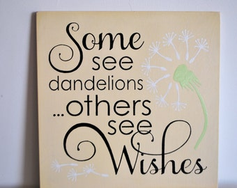 "Universal Truth Handmade Sign ""Some See Dandelions... Some See Wishes.."""